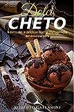 DOLCI CHETO: A dieta con le deliziose ricette chetogeniche dei dolci low carb (fat bombs, cheto bombe, dieta chetogenica)