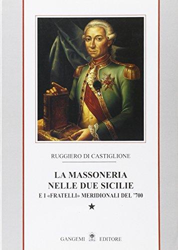 La massoneria nelle due Sicilie. E i «fratelli» meridionali del '700 (Vol. 1)