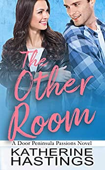 The Other Room: An Enemies to Lovers Romantic Comedy (Door Peninsula Passions Book 2) by [Katherine Hastings]