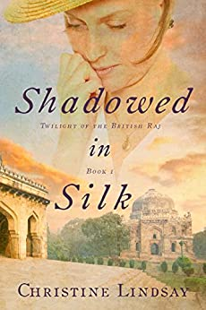 Shadowed in Silk (Twilight of the British Raj Book 1) by [Christine Lindsay]