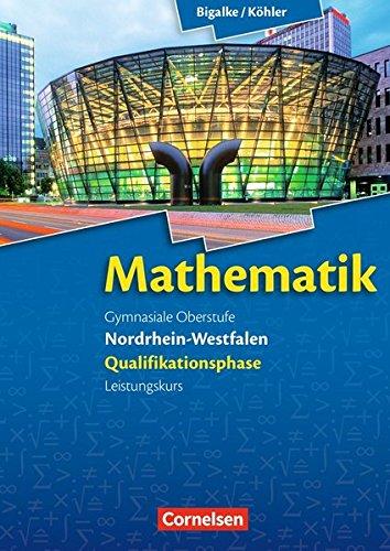 Bigalke/Köhler: Mathematik Sekundarstufe II - Nordrhein-Westfalen - Neue Ausgabe 2014: Qualifikationsphase für den Leistungskurs - Schülerbuch