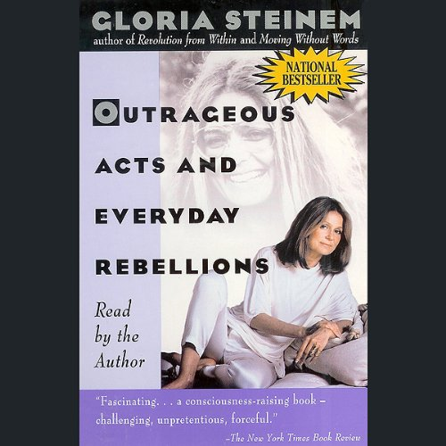 Outrageous Acts and Everyday Rebellions                   By:                                                                                                                                 Gloria Steinem                               Narrated by:                                                                                                                                 Gloria Steinem                      Length: 3 hrs and 2 mins     60 ratings     Overall 4.7