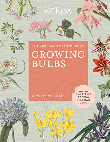The Kew Gardener's Guide to Growing Bulbs: The art and science to grow your own bulbs (Kew Experts) (English Edition)