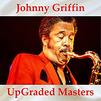 Johnny Griffin UpGraded Masters (All Tracks Remastered)