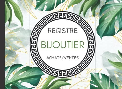 Registre Bijoutier Achats/Ventes: Livre de police indispensable aux bijoutiers qui achètent et vendent des matériaux précieux (or, argent, platine).