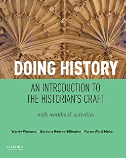 Doing History: An Introduction to the Historian's Craft, with Workbook Activities by Wendy Pojmann Barbara Reeves-Ellingto...
