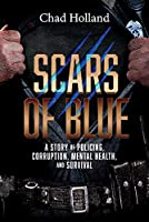 Scars of Blue: A Story of Policing, Corruption, Mental Health, and Survival