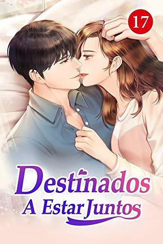 Destinados a estar juntos 17: Lucha por la persona o los fideos (Spanish Edition)