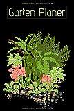 Garten Planer: Gartenplaner Pflanzen Kalender 2020 I Garten Planer Notizbuch A5 120 Seiten I Saisonkalender Gartenarbeit Checkliste I Gartengestaltung ... Wochenplaner Grüne Bunte Blumen