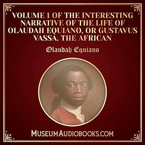 Volume 1 of The Interesting Narrative of the Life of Olaudah Equiano, or Gustavus Vassa, the African audiobook cover art