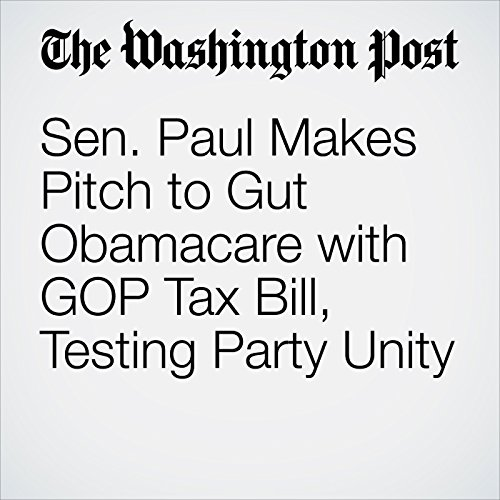 Sen. Paul Makes Pitch to Gut Obamacare with GOP Tax Bill, Testing Party Unity copertina