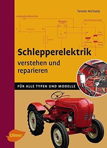 Schlepperelektrik verstehen und reparieren: Für alle Typen und Modelle