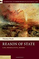 Reason of State: Law, Prerogative and Empire (Cambridge Studies in Constitutional Law)