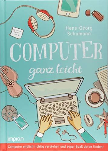 Computer ganz leicht: Computer endlich richtig verstehen und sogar Spaß daran finden!