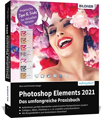 Photoshop Elements 2021 - Das umfangreiche Praxisbuch: leicht verständlich und komplett in Farbe!