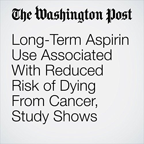 Long-Term Aspirin Use Associated With Reduced Risk of Dying From Cancer, Study Shows copertina