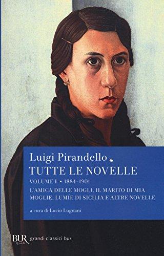 Tutte le novelle. 1884-1901: L'amica delle mogli, Il marito di mia moglie, Lumìe di Sicilia e altre novelle (Vol. 1)