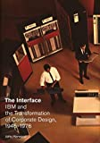 The Interface: IBM and the Transformation of Corporate Design, 1945–1976 (A Quadrant Book)