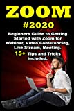 Zoom: 2020 Beginners Guide to Getting Started with Zoom for Webinar, Video Conferencing, Live Stream, Meeting....