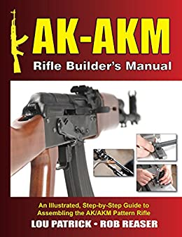 Amazon Com Ak Akm Rifle Builder S Manual An Illustrated Step By Step Guide To Assembling The Ak Akm Pattern Rifle Ebook Patrick Lou Reaser Rob Kindle Store The latest deal is 10% off select items + free shipping. ak akm rifle builder s manual an illustrated step by step guide to assembling the ak akm pattern rifle