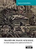 TRAITES DE MAGIE SEXUELLE Les rituels sataniques de la Confrérie de la flèche d'or