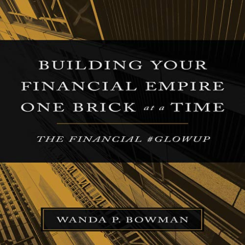 Building Your Financial Empire One Brick at a Time: The Financial #GlowUp Audiobook By Wanda P. Bowman cover art