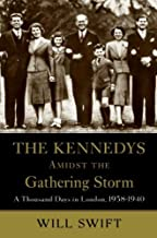 The Kennedys Amidst the Gathering Storm: A Thousand Days in London, 1938-1940