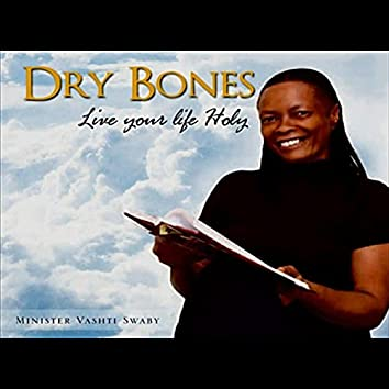Dry Bones (Live Your Life Holy)cancelled