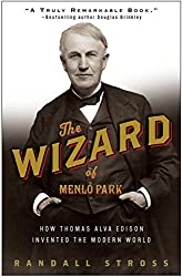 Image: The Wizard of Menlo Park: How Thomas Alva Edison Invented the Modern World, by Randall E. Stross (Author). Publisher: Broadway Books; Reprint edition (March 25, 2008)