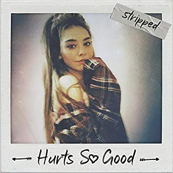Hurts So Good (Stripped)