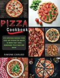 Pizza Cookbook: 275 Delicious Recipes from Italy and Around the World to Make Your Tasty Homemade Pizza Easy and Quick