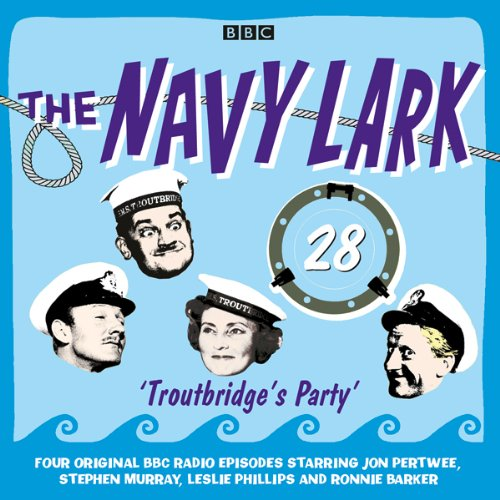 The Navy Lark: Volume 28 - Troutbridge's Party audiobook cover art