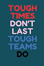 tough times don't last tough teams do: employee appreciation gifts, (notebook, diary, journal, college ruled), 6x9 blank l...