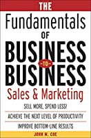 The Fundamentals of Business-To-Business: Sales and Marketing