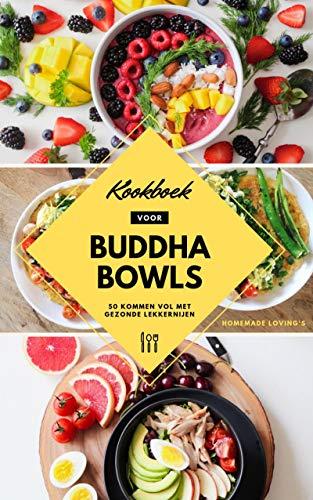 Kookboek Voor Buddha Bowls: 50 Kommen Vol Met Gezonde Lekkernijen (Mindful Eten Recepten Voor Gezond Gewichtsverlies Zonder Dieet)