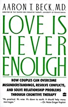 Love Is Never Enough: How Couples Can Overcome Misunderstandings, Resolve Conflicts, and Solve Relationship Problems Throu...