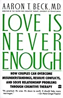 Love Is Never Enough: How Couples Can Overcome Misunderstandings, Resolve Conflicts, and Solve