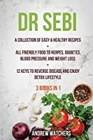 Dr. Sebi: 2 BOOKS IN 1: A Collection of Easy & Healthy Recipes + All Friendly Food to Herpes, Diabetes, Blood Pressure and Weight Loss + 12 Keys to Reverse Disease and Enjoy Detox Lifestyle