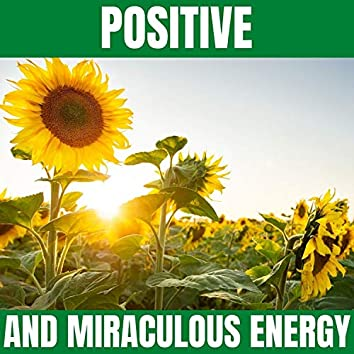 Positive and Miraculous Energy
