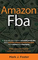 Amazon Fba Guide 2020: A Step-By-Step Guide To Launch A Successful Private Label. Build A Profitable Business On Amazon From Home With E-Commerce And Dropshipping