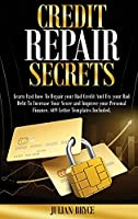 Credit Repair Secrets: Learn Fast how To Repair your Bad Credit And Fix your Bad Debt to Increase Your Score and Improve your Personal Finance. 609 Letter Templates Included.