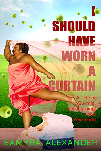 I Should Have Worn A Curtain: A Tale of Bulimia, Self-loathing, and Romance