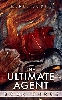 The Ultimate Agent 3 (UA Book 4) by [Derek Borne, R. A. Milhoan]