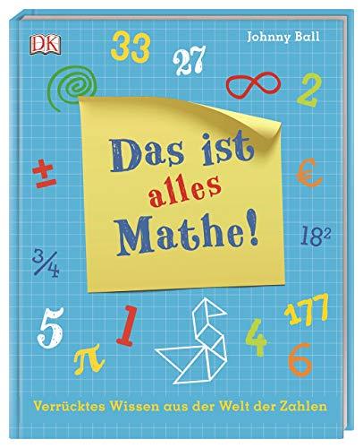 Das ist alles Mathe!: Verrücktes Wissen aus der Welt der Zahlen