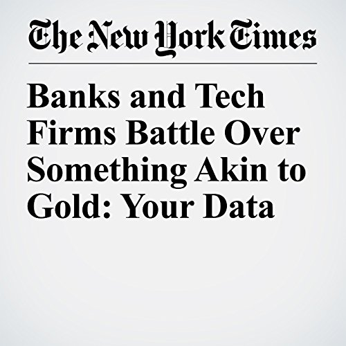 Banks and Tech Firms Battle Over Something Akin to Gold: Your Data copertina