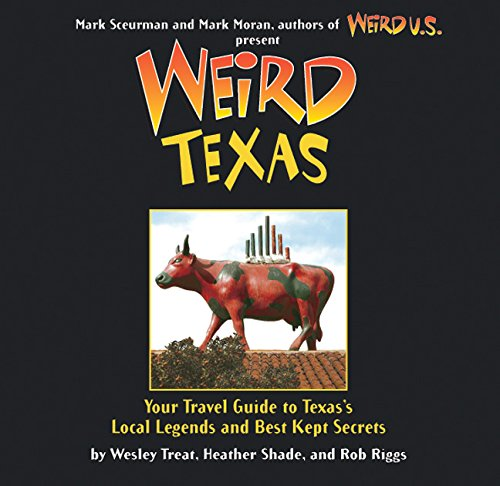 Weird Texas: Your Travel Guide to Texas's Local Legends and Best Kept Secrets