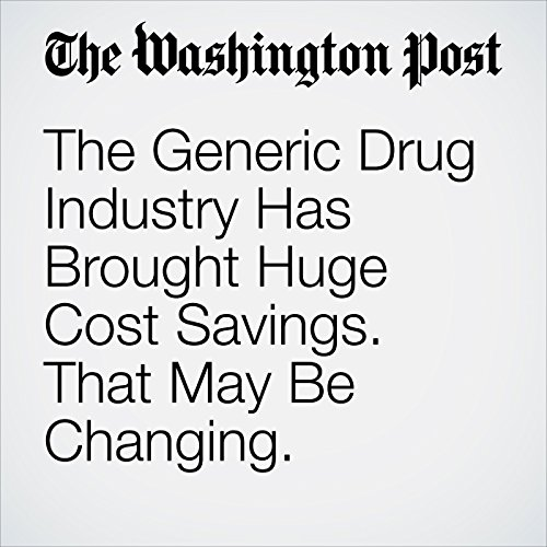 The Generic Drug Industry Has Brought Huge Cost Savings. That May Be Changing. copertina