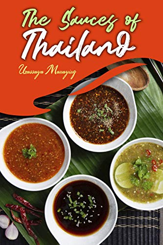The Sauces of Thailand: Spice Up Your Life with Thai Dipping Sauces, Salsas, Vinaigrettes, and Much More (Thai Cookbook) (English Edition)