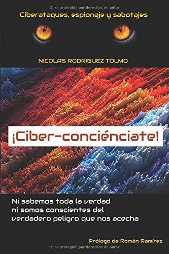 ¡Ciber-conciénciate!: Ni sabemos toda la verdad ni somos conscientes del verdadero peligro que nos acecha
