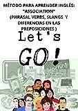 MÉTODO PARA APRENDER INGLÉS: 'ASSOCIATION' (PHRASAL VERBS, SLANGS  Y DIFERENCIAS EN LAS PREPOSICIONES )